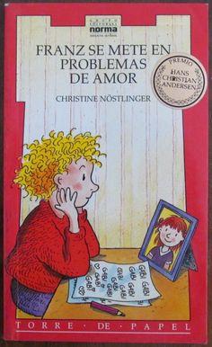 """Christine Nöstlinger. """"Franz se mete en problemas de amor"""". Editorial Norma (7 a 10 años)"""