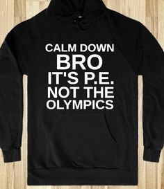 CALM DOWN BRO IT'S PE NOT THE OLYMPICS HOODIE