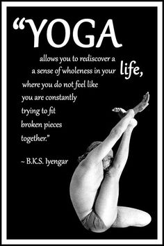 "BKS Iyengar Yoga Quote: ""Yoga allows you to rediscover a sense of wholeness in your life, where you do not feel like you are constantly trying to fit broken pieces together. Iyengar Yoga, Ashtanga Yoga, Vinyasa Yoga, Bks Iyengar Quotes, Yin Yoga, Yoga Bewegungen, Yoga Handstand, Yoga Art, Yoga For All"