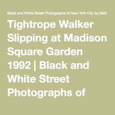 Tightrope Walker Slipping at Madison Square Garden 1992 | Black and White Street Photographs of New York City by Matt Weber