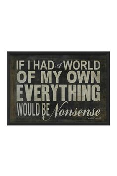 If I had a world of my own everything would be nonsense #aliceinwonderland #quotes
