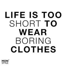 This quote is definitely an inspiration for us. Have fun with your wardrobe!