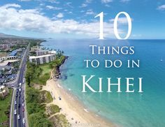 We love Kihei! Top 10 things to do, so give it a visit! #Maui