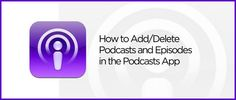 How to Add/Delete Podcasts and Episodes in the Podcasts App on iPhone