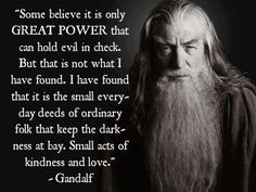 """Gandalf is on to something. Is there something more powerful than the """"GREAT POWERS"""" of the world? Love. Nothing is more powerful than Love. And his name is Jesus."""