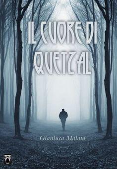 Il Cuore di Quetzal - Gianluca Malato http://www.pennematte.it/opera/il-cuore-di-quetzal/