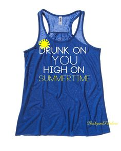 Drunk On You High On Summertime Tank Top by FlashyandFabulous, $28.00    @Cortney Hood 328 just for you!!!!