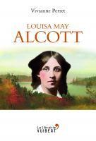 Louisa May Alcott - La mère des filles du docteur March - 1832-1888