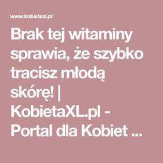 Brak tej witaminy sprawia, że szybko tracisz młodą skórę! | KobietaXL.pl - Portal dla Kobiet Myślących Portal