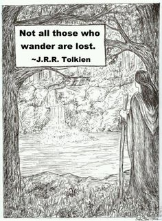 'Not all those who wonder are lost.' - J.R.R. Tolkien