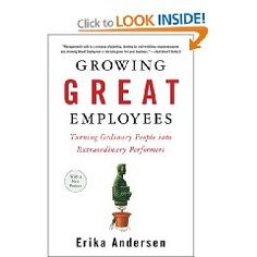 """""""Growing Great Employees: Turning Ordinary People Into Extraordinary Performers"""" by Erika Andersen; Portfolio, 304 pages"""