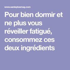 Pour bien dormir et ne plus vous réveiller fatigué, consommez ces deux ingrédients