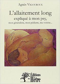 Amazon.fr - L'allaitement long expliqué à mon psy : Mon généraliste, mon pédiatre, ma voisine... - Agnès Vigouroux - Livres