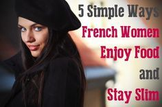 5 Simple Ways French Women Enjoy Food and Stay Slim