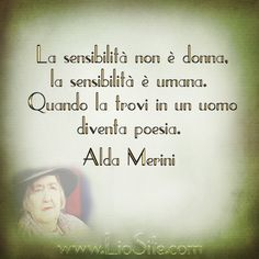 Sensitivity is not woman, sensitivity is human. When the La sensibilità non è donna, la sensibilità è umana. Quando la trovi in un uo… Sensitivity is not woman, sensitivity is human. When you find it in a man it becomes poetry. Best Quotes, Love Quotes, Inspirational Quotes, Words Quotes, Sayings, Italian Quotes, Book Writer, Beautiful Words, Sentences
