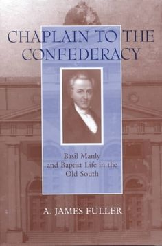 Chaplain to the Confederacy: Basil Manly and Baptist Life in the Old South