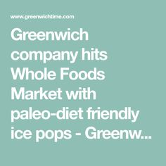 Greenwich company hits Whole Foods Market with paleo-diet friendly ice pops - GreenwichTime