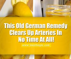 This Old German Remedy Clears Up Arteries In No Time At All!
