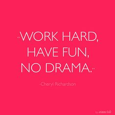 #inspiration @quote:   work hard. have fun. no drama.