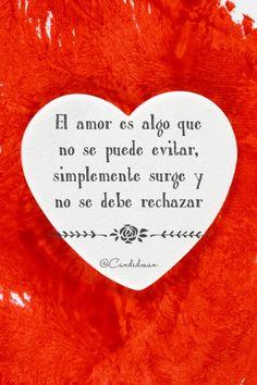"""""""El #Amor es algo que no se puede evitar, simplemente surge y no se debe rechazar"""". @candidman #Frases #Reflexion"""