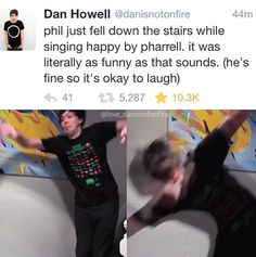 "Every time I see this I skip the caption and think that Phil is just in the middle of a really intense dab and get really confused but then I go back and I'm like ""oh that's right he just fell again"""