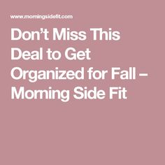 Don't Miss This Deal to Get Organized for Fall – Morning Side Fit