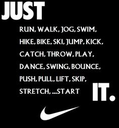 JUST DO IT. AND AGAIN.  .....AND AGAIN.