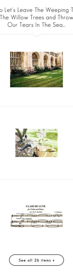 """""""So Let's Leave The Weeping To The Willow Trees and Throw Our Tears In The Sea..."""" by allweknowisfalling ❤ liked on Polyvore featuring backgrounds, garden, image, inspiring, outros, pictures, flowers, photo, sfondi and text"""