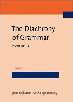 The diachrony of grammar / T. Givón  - Amsterdam : John Benjamins, cop. 2015 - 2 v