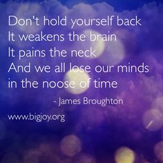 Don't hold yourself back #quote #JamesBroughton Watch the film, BIG JOY: THE ADVENTURES OF JAMES BROUGHTON www.bigjoy.org #poetry #bigjoy #bigjoythefilm #film #documentary #inspirational #aritst #poet