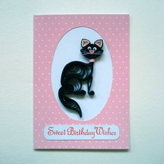Sweet Birthday Wishes - unique, handmade, birthday, greeting card with quilled black cat on pink background