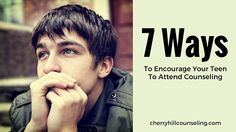 7 Ways To Encourage Your Teen To Attend Counseling