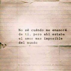 〽️️No se cuando me enamore de ti, pero ahí estaba el amor mas Imposible del mundo.