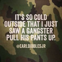 Gangsters need to pull there pants up where they belong I dont wanna see your ass