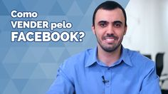 Facebook Marketing: Como vender pelo Facebook?