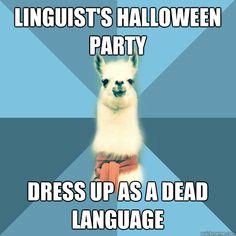 """The Linguist Llama Meme: """"Linguist's Halloween party... Dress up as a dead language."""""""