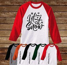Let It Snow  Raglan T-Shirt/Christmas Shirt/Happy