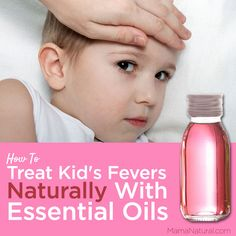 How to treat #fevers naturally with #essentialoil via http://MamaNatural.com