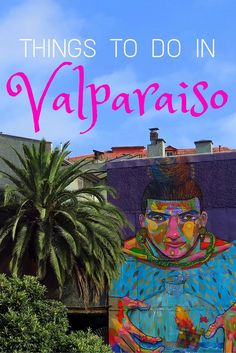 Things to do in Valparaiso! A colourful guide to Chile's port city, covering lots of cool street art!