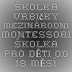 Školka Vrbičky - MEZINÁRODNÍ MONTESSORI ŠKOLKA PRO DĚTI OD 18 MĚSÍCŮ VPRAZE 4 - KUNRATICÍCH