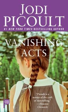 Vanishing Acts by Jodi Picoult. What happens when a young woman's past-a past she didn't even know she had-catches up to her just in time to threaten her future. How do you recover the past when it was never yours to lose?