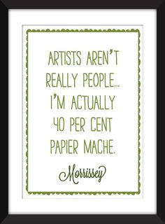 "Morrissey ""Artists Aren't Really People"" Quote - A3/A4/A5  11""x14"" / 8""x10"" / 5""x7"" Print by TheWordAssociation on Etsy"