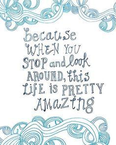 Life is Amazing (I need to remind myself sometimes)