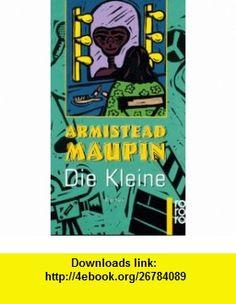 Die Kleine. (9783499136573) Armistead Maupin , ISBN-10: 3499136570  , ISBN-13: 978-3499136573 ,  , tutorials , pdf , ebook , torrent , downloads , rapidshare , filesonic , hotfile , megaupload , fileserve