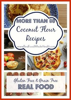 More than 80 Coconut Flour Recipes, Gluten Free, Grain Free REAL FOOD