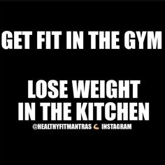 #Day76 Get fit in the gym. Lose weight in the kitchen.