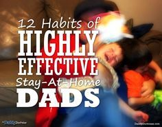 12 Habits of Highly Effective Stay-At-Home Dads | The Daddy Doctrines