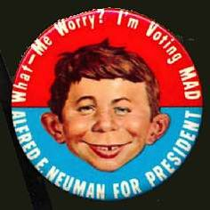 What - me worry? Alfred E Newman for President