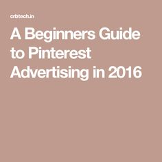 A Beginners Guide to Pinterest Advertising in 2016
