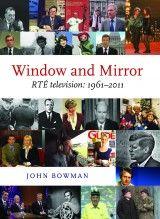 Window and Mirror – RTÉ Television by John Bowman - The Collins Press: Irish Book Publisher John Bowman, History Books, Book Publishing, Battle, Author, Mirror, Irish, Window, Irish Language